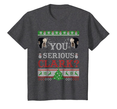You Serious Clark- Ugly Sweater Funny Christmas T-Shirt