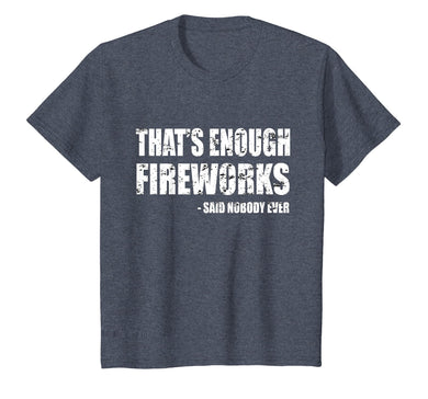 Funny Fireworks T-Shirt That's Enough Fireworks Said Nobody
