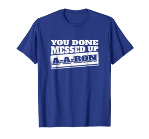 You Done Messed Up A - A - Ron Funny Christmas T-shirt