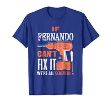 Load image into Gallery viewer, If FERNANDO can't fix it we're all screwed t shirt