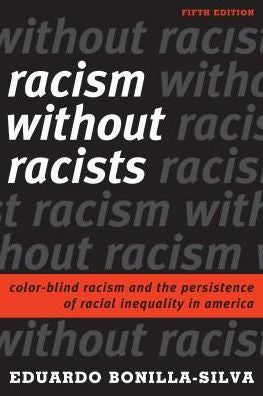 Racism Without Racists: Color-Blind Racism and the Persistence of Racial Inequality in America (5TH ed.)