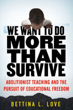Load image into Gallery viewer, We Want to Do More Than Survive: Abolitionist Teaching and the Pursuit of Educational Freedom