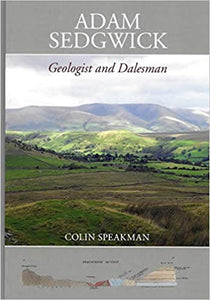 Adam Sedgwick Geologist and Dalesman, Colin Speakman
