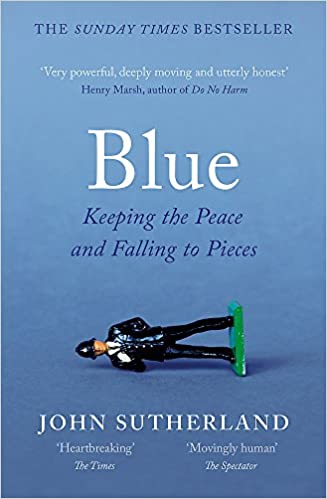 Blue: Keeping the Peace and Falling to Pieces, John Sutherland