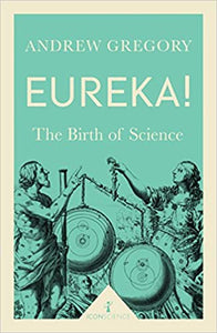 Eureka! The Birth of Science, Andrew Gregory