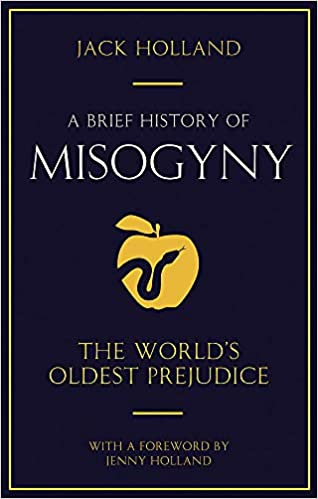A Brief History of Misogyny, Jack Holland