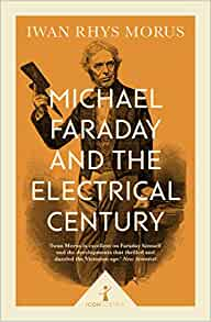 Michael Faraday and the Electrical Century, Iwan Rhys Morus