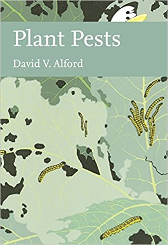 Plant Pests (New Naturalist 116), David V Alford