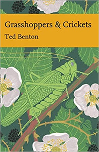 Grasshoppers & Crickets (New Naturalist 120), Ted Benton