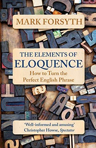 The Elements of Eloquence, Mark Forsyth