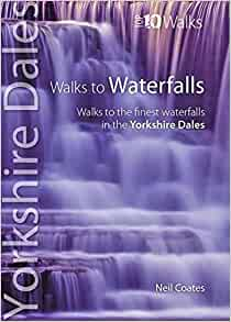 Walks to Waterfalls: Yorkshire Dales, Neil Coates