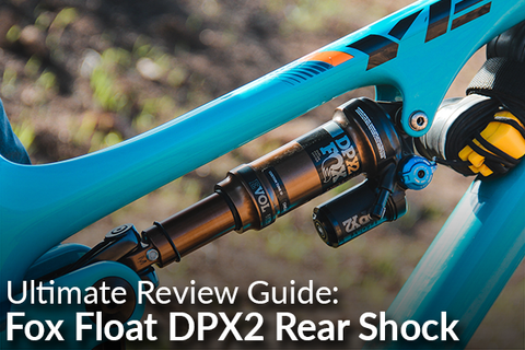 Ultimate Review Guide: Fox Float DPX2 Rear Shock