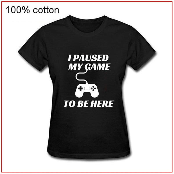 I Paused My Game To Be Here T-shirts