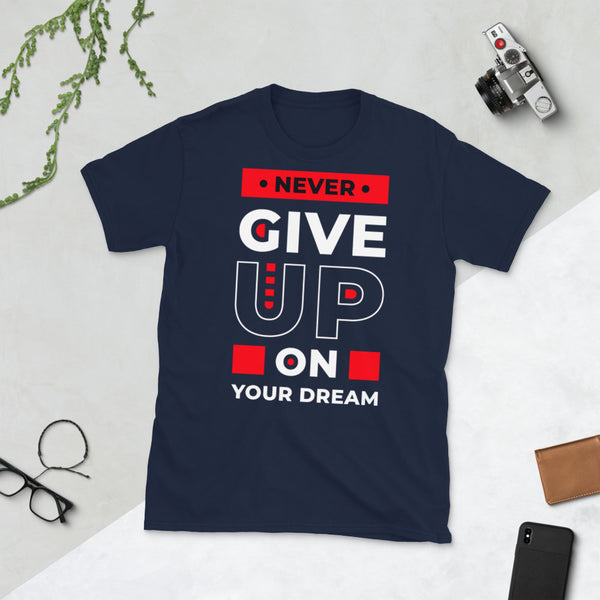Never Give Up On Your Dream B Unisex T-Shirt