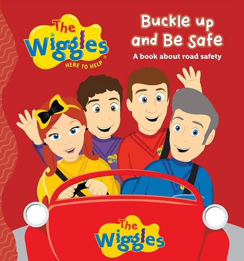 THE WIGGLES HERE TO HELP BUCKLE UP AND BE SAFE BOOK