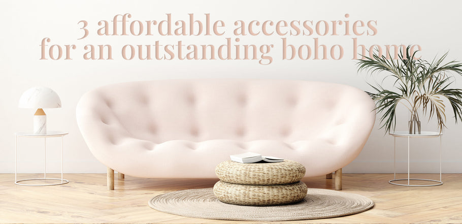 3 Affordable Accessories for an Outstanding Boho Home