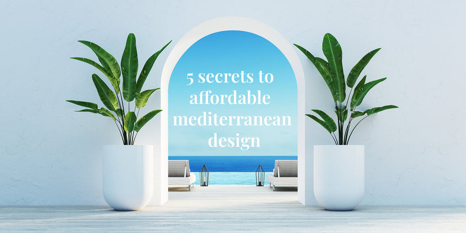 5 Secrets to Affordable Mediterranean Design