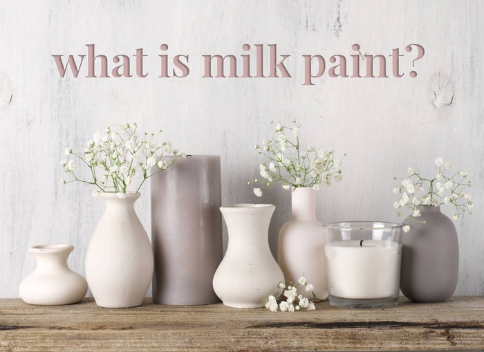 What is Milk Paint? And Why Should I Use It?