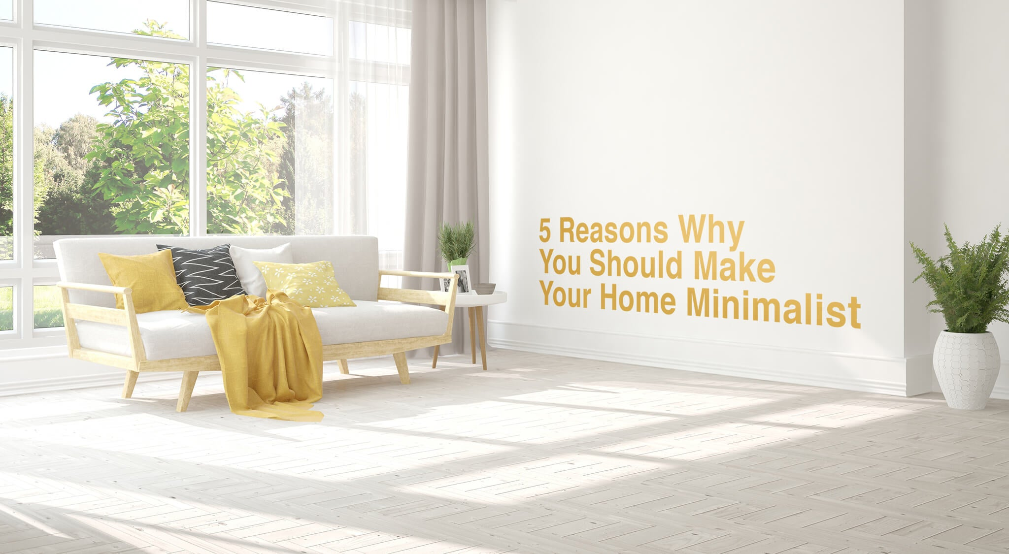 5 Reasons Why You Should Make Your Home Minimalist