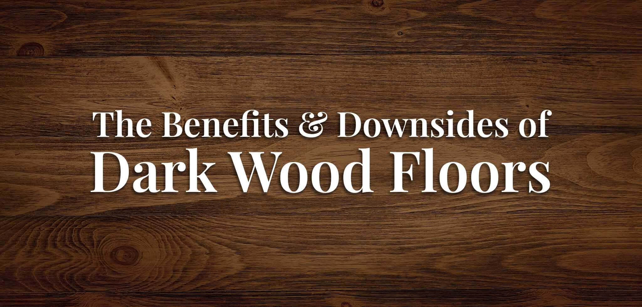 The Benefits & Downsides of Dark Wood Floors