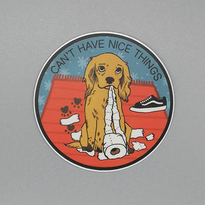 Stay Home Club Can't Have Nice Things Dog Sticker from Indie Edinburgh