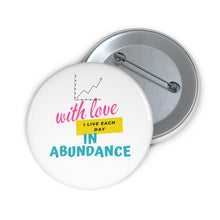 Load image into Gallery viewer, Custom Pin Buttons= love in abundance