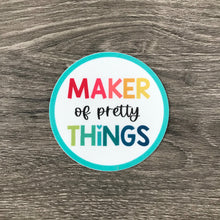 Load image into Gallery viewer, Maker of Pretty Things Vinyl Sticker