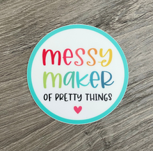 Load image into Gallery viewer, Messy Maker of Pretty Things Vinyl Sticker
