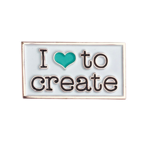 I Love to Create Enamel Pin by Maker Valley
