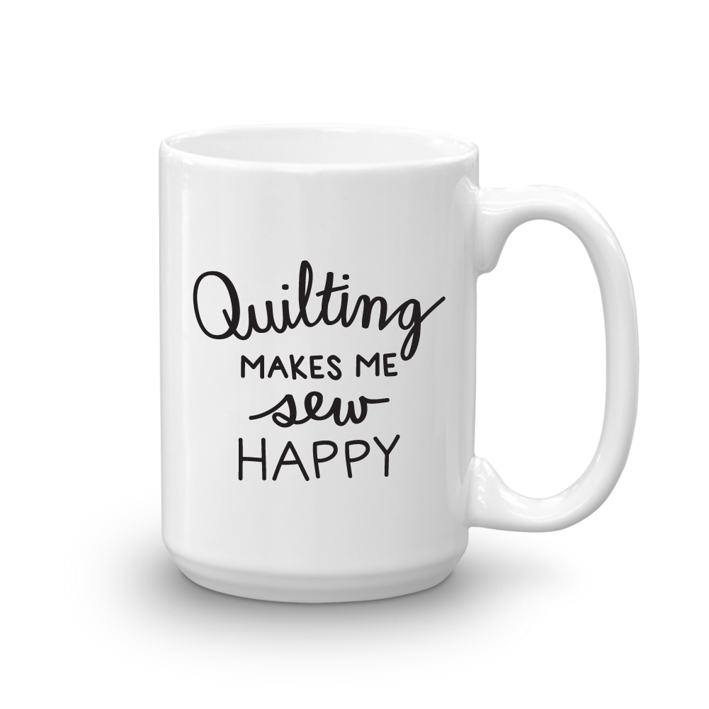 Quilting Makes Me Sew Happy Mug - 15 oz