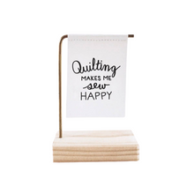 Load image into Gallery viewer, Quilting Makes Me Sew Happy Standing Banner