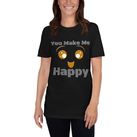 You Make Me Happy Unisex T-Shirt