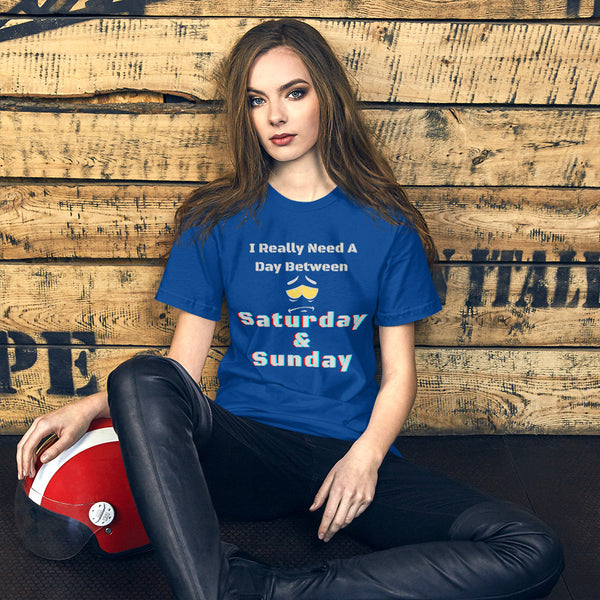 I Really Need A Day Between Saturday & Sunday Short-Sleeve Unisex T-Shirt