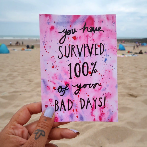 you have survived 100% of your bad days mini print / postcard