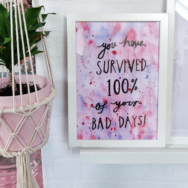 you have survived 100% of your bad days print
