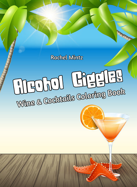 Alcohol Giggles - Wine & Cocktails Coloring Book RAchel Mintz