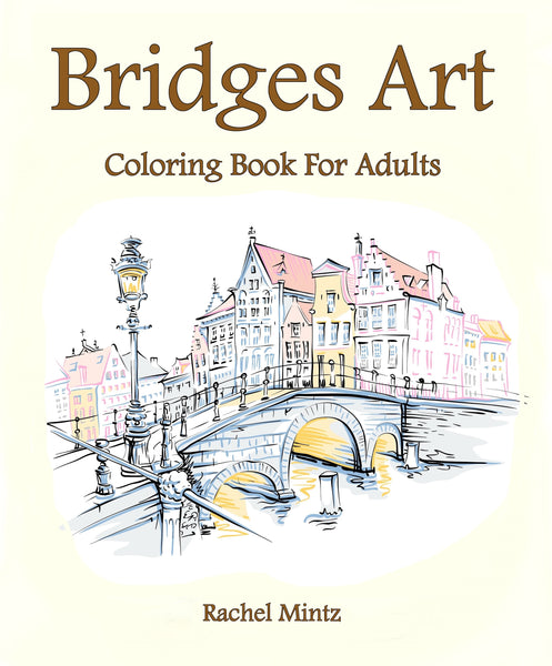 Bridges Art - Landscapes Picturesque Bridges, Famous Classic Bridges PDF Coloring Book