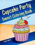 Cupcakes Party - Sweet Coloring Book With 30 Decorated Yummy Cakes Rachel Mintz