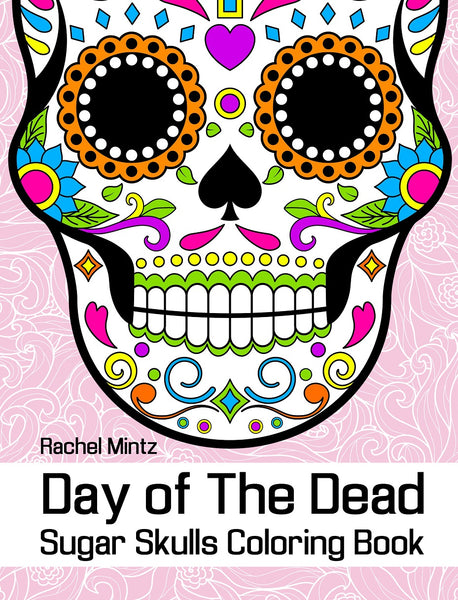 - Day Of The Dead - Sugar Skulls, PDF Coloring Book – Rachel Mintz Coloring  Books