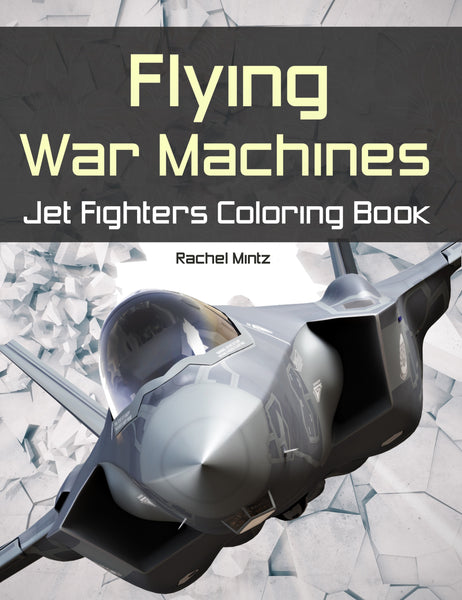 Flying War Machines - Military Coloring Book - Rachel Mintz