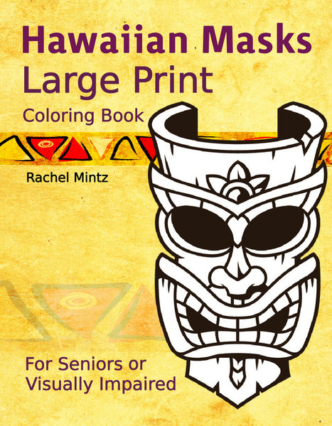 Hawaiian Masks - Large Print Coloring Book For Seniors or Visually Impaired
