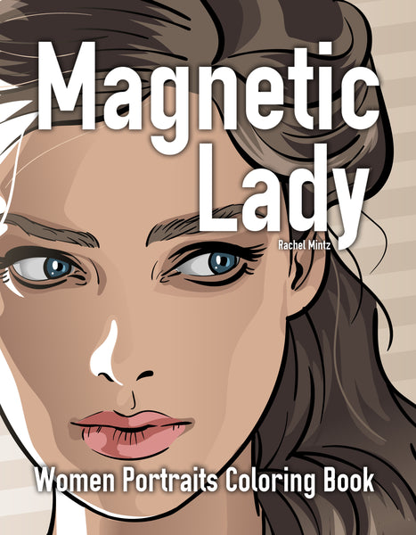 Magnetic Lady - Stunning Women Portraits Coloring Book