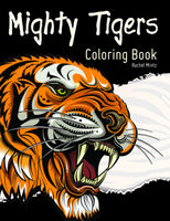 Mighty Tigers Coloring Book With 30 Pages of Leaping, Roaring Tigers - Rachel Mintz
