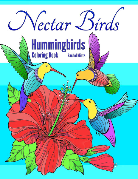 ​ Nectar Hummingbirds - Beautiful Colibri Birds, Flowers and Floral Decorated Pages - PDF Format Coloring Book