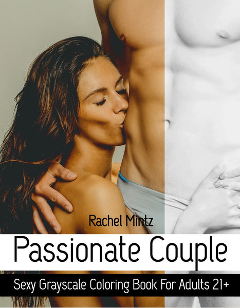 Passionate Couple - Sexy Grayscale Rendered For Adults 21+ Erotic Sensual Women & Men, Mild Nudity (Digital Book)