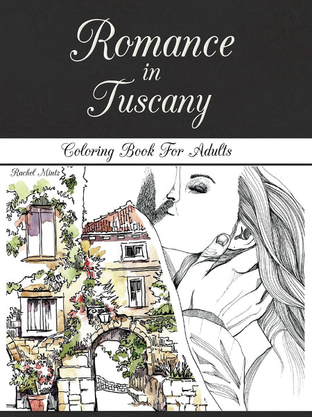 Romance in Tuscany - Romantic Landscapes, Honeymoon Vacation Coloring Book For Adults