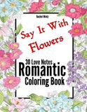 Romantic Coloring Book, Say It With Flowers, 30 Love Notes! Flower Frames With Lovers Quotes (Digital Format Book)