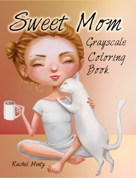 Sweet Mom Mothers Day Coloring Book Gryscale Rachel Mintz