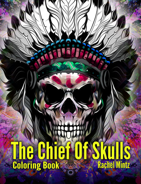 The Chief Of Skulls Coloring Book - Native American Skulls Rachel Mintz