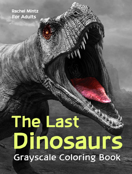 The Last Dinosaurs Grayscale Coloring Book for Adults - Rachel Mintz